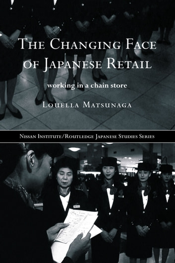 The Changing Face of Japanese Retail - Working in a Chain Store ebook by Louella Matsunaga
