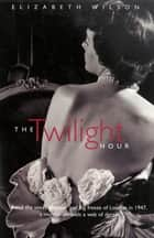 The Twilight Hour ebook by Elizabeth Wilson
