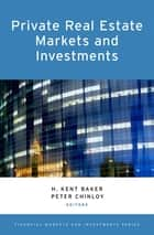 Private Real Estate Markets and Investments ebook by H. Kent Baker, Peter Chinloy