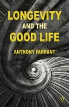 Longevity and the Good Life ebook by A. Farrant