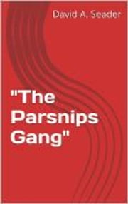 """The Parsnips Gang"" ebook by David A. Seader"