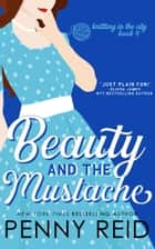 Beauty and the Mustache - An Enemies to Lovers Romance ebook by Penny Reid