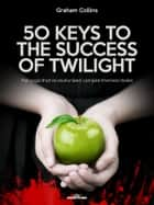 50 Keys to the Success of Twilight - The saga that revolutionized vampire-themed stories ebook by Graham Collins