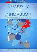 Creativity and Innovation - Theory, Research, and Practice ebook by Jonathan Plucker, Ph.D.