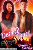 Desired Duet - A Sexy BBW Interracial BWWM Erotic Romance Short Story from Steam Books ebook by Sandra Sinclair, Steam Books