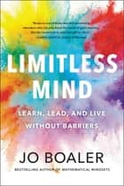 Limitless Mind - Learn, Lead, and Live Without Barriers ebook by Jo Boaler