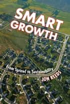Smart Growth - From Sprawl to Sustainability ebook by Jon Reeds