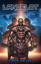 Lancelot (Space Lore IV) ebook by Chris Dietzel