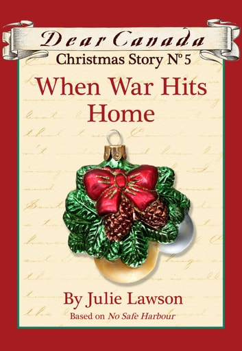 Dear Canada Christmas Story No. 5: When War Hits Home ebook by Julie Lawson