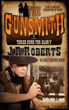 Three Guns for Glory ebook by J.R. Roberts