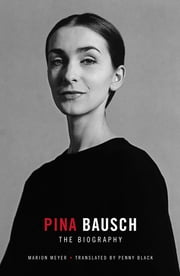 Pina Bausch - The Biography ebook by Marion Meyer, Penny Black