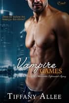 Vampire Games ebook by Tiffany Allee