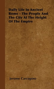 Daily Life in Ancient Rome - The People and the City at the Height of the Empire ebook by Jerome Carcopino