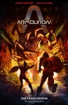 Armouron: The Caged Griffin ebook by Richard Dungworth