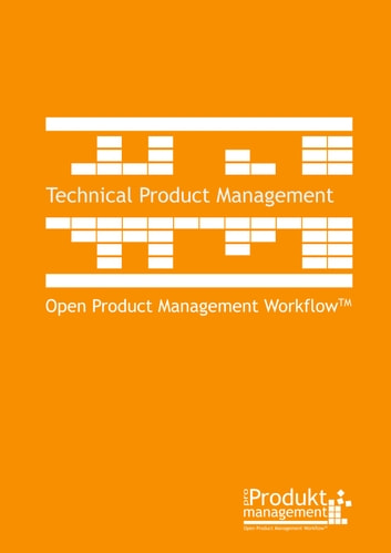 Technical Product Management according to Open Product Management Workflow - The Product Management book for technical Product Managers and Product Owners that explains tasks and roles as well as prioritization of requirements eBook by Frank Lemser