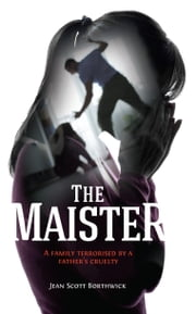 The Maister - A family terrorised by a father's cruelty ebook by Jean Scott Borthwick