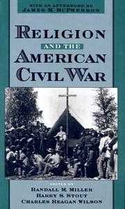 Religion and the American Civil War ebook by Randall M. Miller,Harry S. Stout,Charles Reagan Wilson