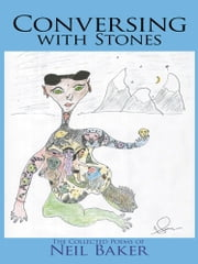Conversing with Stones - The Collected Poems of Neil Baker ebook by Neil Baker