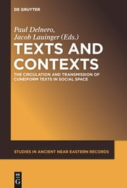 Texts and Contexts - The Circulation and Transmission of Cuneiform Texts in Social Space ebook by Paul Delnero,Jacob Lauinger