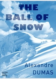 The Ball of Snow ebook by Alexandre Dumas