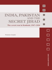 India, Pakistan and the Secret Jihad - The Covert War in Kashmir, 1947-2004 ebook by Praveen Swami
