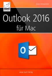 Microsoft Outlook 2016 für den Mac ebook by Anton Ochsenkühn