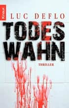 Todeswahn - Thriller eBook by Luc Deflo, Stefanie Schäfer
