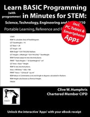 Learn BASIC Programming in Minutes for STEM: Science, Technology, Engineering and Maths V10 ebook by Clive W. Humphris