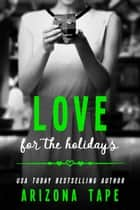 Love For The Holidays ebook by Arizona Tape