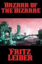 Bazaar of the Bizarre ebook by Fritz Leiber