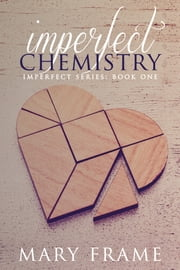 Imperfect Chemistry ebook by Mary Frame