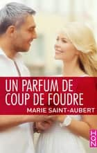 Un parfum de coup de foudre ebook by Marie Saint-Aubert