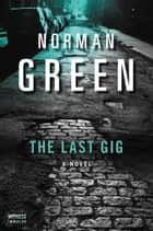 The Last Gig - A Novel ebook by Norman Green