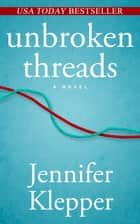 Unbroken Threads ebook by Jennifer Klepper