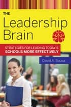 The Leadership Brain - Strategies for Leading Todays Schools More Effectively ebook by David A. Sousa