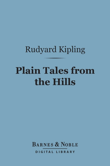 Plain Tales from the Hills (Barnes & Noble Digital Library) ebook by Rudyard Kipling