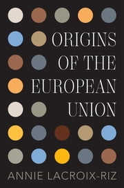 Origins of the European Union ebook by Annie Lacroix-Riz