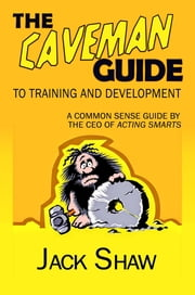 The Caveman Guide To Training and Development ebook by Jack Shaw
