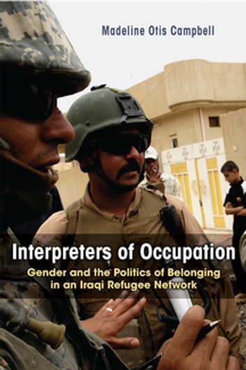 Interpreters of Occupation - Gender and the Politics of Belonging in an Iraqi Refugee Network ebook by Madeline Otis Campbell