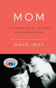 Mom - A Celebration of Mothers from StoryCorps ebook by Dave Isay,Dave Isay