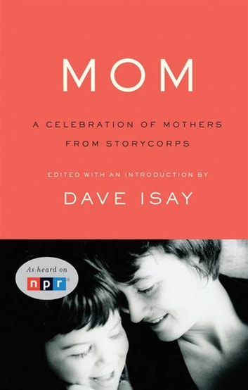 Mom - A Celebration of Mothers from StoryCorps ebook by