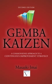 Gemba Kaizen: A Commonsense Approach to a Continuous Improvement Strategy, Second Edition ebook by Masaaki Imai