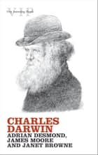 Charles Darwin ebook by Adrian Desmond, James Moore, Janet Browne