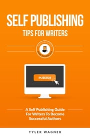 Self Publishing Tips For Writers - Authors Unite Book Series ebook by Tyler Wagner
