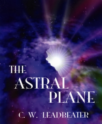 The Astral Plane ebook by C. W. Leadbeater