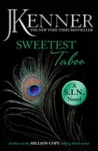 Sweetest Taboo: Dirtiest 3 (Stark/S.I.N.) ebook by J. Kenner