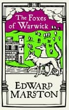 The Foxes of Warwick - An action-packed medieval mystery from the bestselling author ebook by Edward Marston