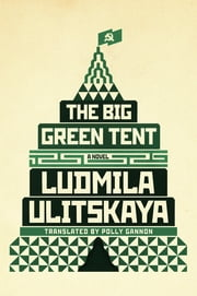 The Big Green Tent - A Novel ebook by Ludmila Ulitskaya,Polly Gannon