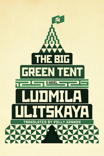The Big Green Tent - A Novel ebook by Ludmila Ulitskaya