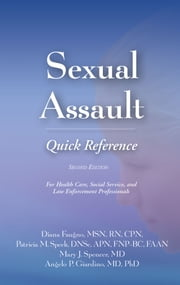 Sexual Assault Quick Reference 2e - For Health Care, Social Service, and Law Enforcement Professionals ebook by Diana Faugno MSN, RN, CPN,...
